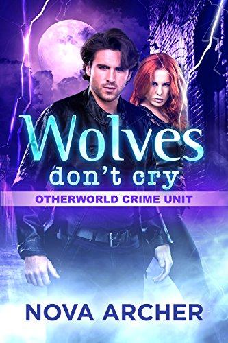 Wolves Don't Cry (Otherworld Crime Unit Book - Unit Archer