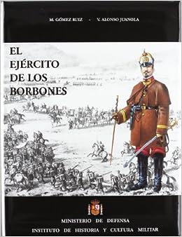 El Ejercito de Los Borbones: Organizacion, Uniformidad, Divisas, Armamento (Spanish Edition): M. / V. A. JUANOLA GOMEZ RUIZ: 9788497811187: Amazon.com: ...