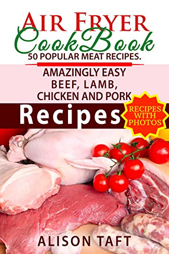 Air Fryer Cookbook: 50 Popular Meat Recipes: Amazingly Easy Beef, Lamb, Chicken and Pork Recipes by Red Read
