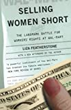 Selling Women Short: The Landmark Battle for Workers' Rights at Wal-Mart, Liza Featherstone, 0465023169