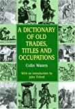 Dictionary of Old Trades, Titles, and Occupations (Reference), Colin Waters, 1853067946