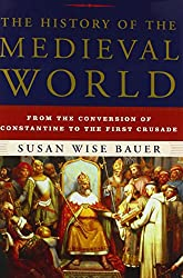The History of the Medieval World: From the Conversion of Constantine to the First Crusade