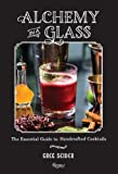 Alchemy in a Glass - The Essential Guide to Handcrafted Cocktails, Greg Seider, 0847842185