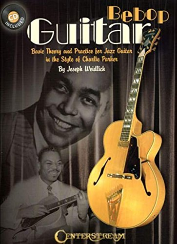 Bebop Guitar: Basic Theory and Practice for Jazz Guitar in the Style of Charlie Parker
