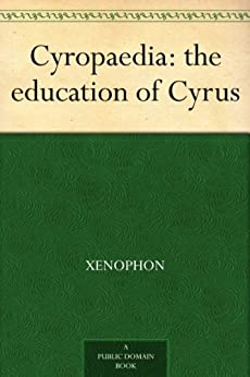 Cyropaedia: the education of Cyrus by [Xenophon]