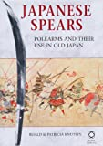 Japanese Spears : A Historical Survey of Naginata and Yari from Earliest Times to the End of the Edo Period, Knutsen, Roald and Knutsen, Patricia, 1901903567