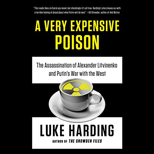 A Very Expensive Poison: The Assassination of Alexander Litvinenko and Putin's War with the West cover