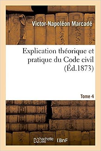 Livres en ligne gratuits à lire maintenant pas de téléchargement Explication théorique et pratique du Code civil.... Tome 4 CHM by Victor-Napoléon Marcadé