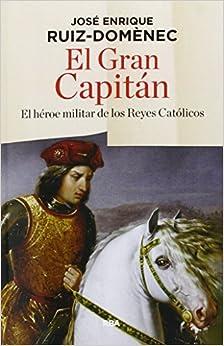 El Gran Capitán: El héroe militar de los Reyes Católicos
