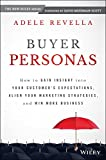 Buyer Personas : How to Gain Insight into Your Customer's Expectations, Align Your Marketing Strategies, and Win More Business, Revella, Adele, 1118961501