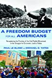 A Freedom Budget for All Americans: Recapturing the Promise of the Civil Rights Movement in the Struggle for Economic Justice Today, Paul Le Blanc, Michael D. Yates, 158367361X