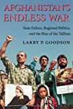 Book cover for Afghanistan's Endless War: State Failure, Regional Politics, and the Rise of the Taliban