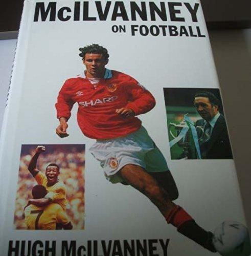 McIlvanney on Football by Hugh McIlvanney (1995-07-03): Amazon.com: Books
