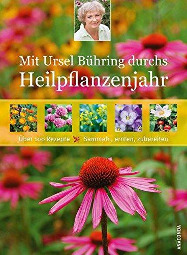 Mit Ursel Bühring Durchs Heilpflanzenjahr  Über 100 Rezepte   Sammeln Ernten Zubereiten
