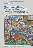 Musique, Foile et Nature Au Moyen Âge : Les Figurations du Fou Musicien Dans les Manuscrits Enluminés (XIIIe-XVe Siècles), Clouzot, Martine, 3034313063