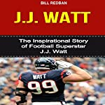 J.J. Watt: The Inspirational Story of Football Superstar J.J. Watt | Bill Redban