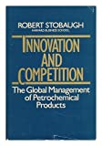 Innovation and Competition, Robert Stobaugh, 0875841481