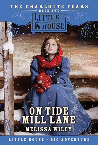 Download On Tide Mill Lane: The Charlotte Years Book Two (Little House Prequel) pdf epub