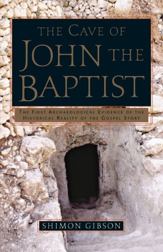 The Cave of John the Baptist: The First Archaeological Evidence of the Historical Reality of the Gospel Story