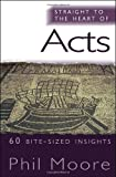 Straight to the Heart of Acts, Phil Moore, 1854249894