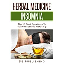 Herbal Medicine Insomnia: The 10 Best Solutions to Solve Insomnia Naturally
