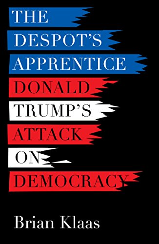 The Despot's Apprentice: Donald Trump's Attack on Democracy cover
