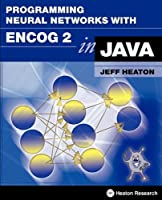 Programming Neural Networks with Encog 2 in Java Front Cover