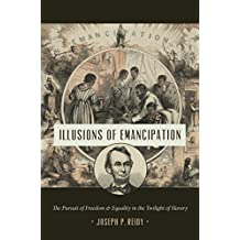 Illusions of Emancipation: The Pursuit of Freedom and Equality in the Twilight of Slavery