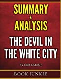 The Devil in the White City - Summary & Analysis: Murder, Magic, and Madness at the Fair That Changed America