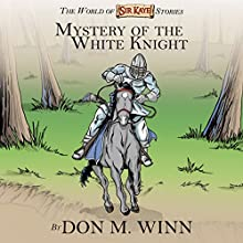 Mystery of the White Knight: The World of Sir Kaye Stories Audiobook by Don M. Winn Narrated by Stephen H. Marsden