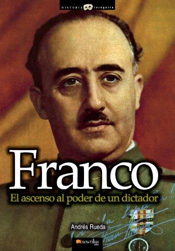 Descargar Libro Franco. El Ascenso Al Poder De Un Dictador Andrés Rueda