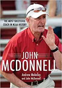 John McDonnell: The Most Successful Coach in NCAA History: Andrew Maloney, John McDonnell: 9781557289926: Amazon.com: Books