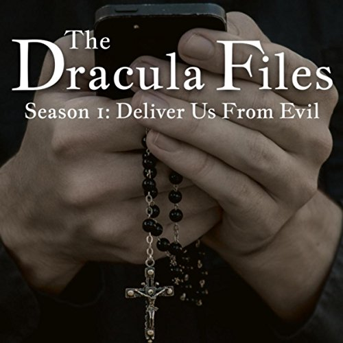 The Dracula Files, Season 1: Deliver Us from Evil [Explicit]