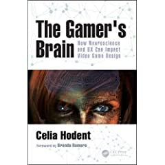 The Gamer's Brain: How Neuroscience and UX Can Impact Video Game Design from CRC Press