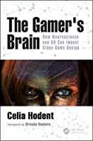 The Gamer's Brain: How Neuroscience and UX Can Impact Video Game Design