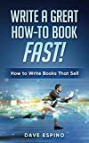 Write A Great How-To Book, Fast! How to Write Books That Sell