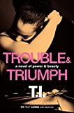 Trouble & Triumph: A Novel of Power & Beauty