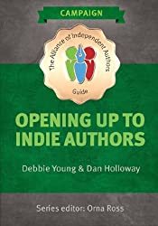 Opening Up To Indie Authors: A Guide for Bookstores, Libraries, Reviewers, Literary Event Organisers ... and Self-Publishing Writers (The Alliance of Independent Authors Guides)