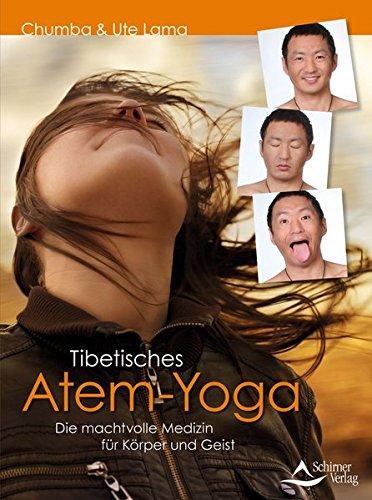 Tibetisches Atem-Yoga: Die machtvolle Medizin für Körper und Geist
