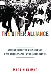Other Alliance: Student Protest in West Germany and the United States in the Global Sixties (America in the World)