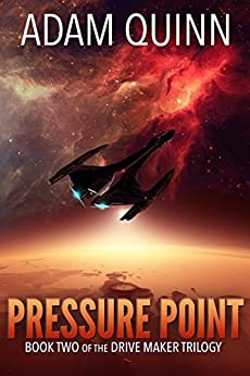 Pressure Point (Book Two of the Drive Maker Trilogy): A Galactic Space Opera Adventure by [Quinn, Adam]