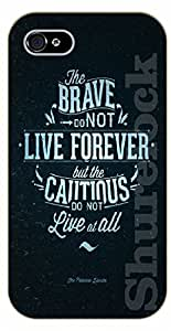 iPhone 4 / 4s Grunge black. The brave do not live forever, but the cautious do not live at all - black plastic case / Life Quotes