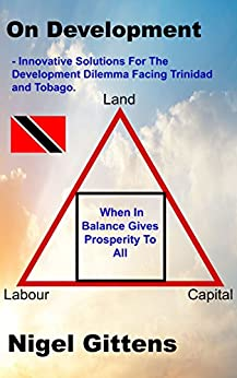 On Development: Innovative Solutions For The Development Dilemma Facing Trinidad And Tobago. by [Gittens, Nigel]
