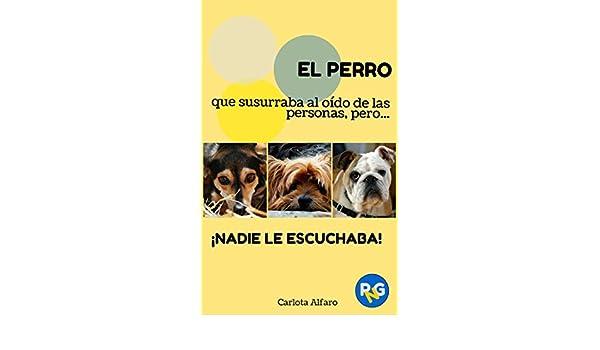 ¡NADIE LE ESCUCHABA!: Guía fácil para aprender a cuidar y disfrutar de tu perro. El manual de instrucciones ... y Gatos para ...