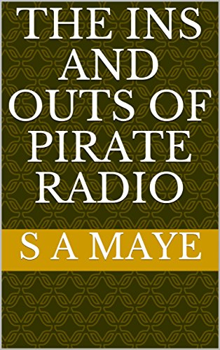 The Ins And Outs Of Pirate Radio (English Edition)