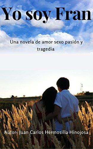 Yo soy Fran: Una novela de amor, sexo, pasión y tragedia. (