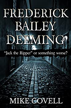Frederick Bailey Deeming: Jack The Ripper Or Something Worse? by [Covell, Mike]