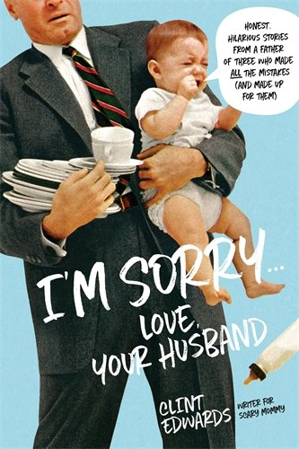 I'm Sorry...Love, Your Husband: Honest, Hilarious Stories From a Father of Three Who Made All the Mistakes (and Made up for Them) ()