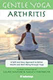 img - for Gentle Yoga for Arthritis: A Safe and Easy Approach to Better Health and Well-Being through Yoga book / textbook / text book