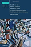 The Law of Development Cooperation : A Comparative Analysis of the World Bank, the EU and Germany, Dann, Philipp, 1107020298